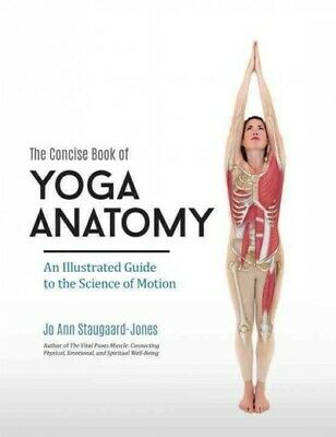 Concise Book of Yoga Anatomy : An Illustrated Guide to the Science of Motion,...