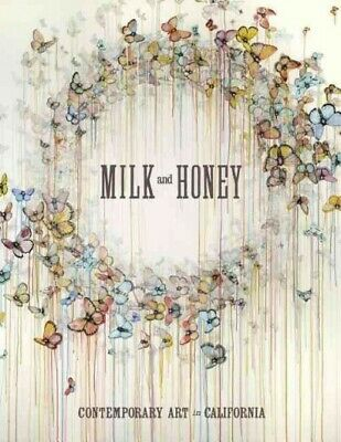 Milk and Honey : Contemporary Art in California, Hardcover by Van Hoy, Justin...
