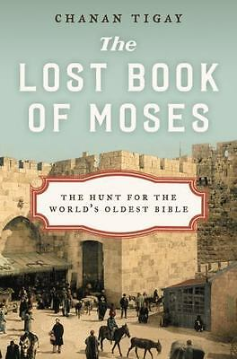 The Lost Book of Moses: The Hunt for the World's Oldest Bible, Tigay, Chanan