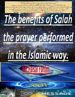 Benefits of Salah : The Prayer Performed in the Islamic Way, Paperback by Fah...