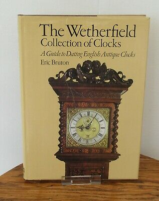 Wetherfield Collection of Clocks, A Guide to Dating Antique Clocks Hardback Book