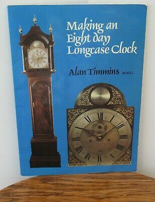 Making an Eight Day Longcase Clock - 1981 Book by Allan Timmins