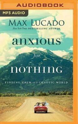 Anxious for Nothing Finding Calm in a Chaotic World by Max Lucado MP3 Audio VGC