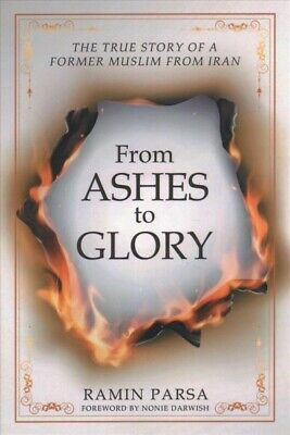 From Ashes to Glory : The Story of a Former Muslim from Iran, Paperback by Pa...