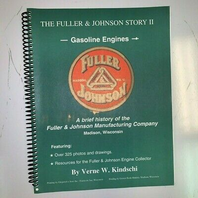The Fuller & Johnson Story II Gasoline Engines By Verne W. Kindschi (Madison WI)