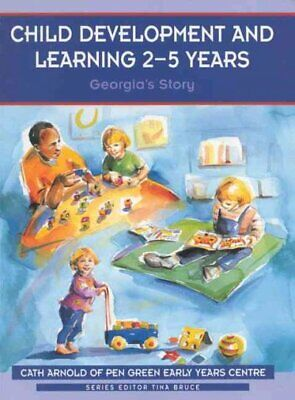 Child Development and Learning 2-5 Years : Georgia's Story, Paperback by Arno...