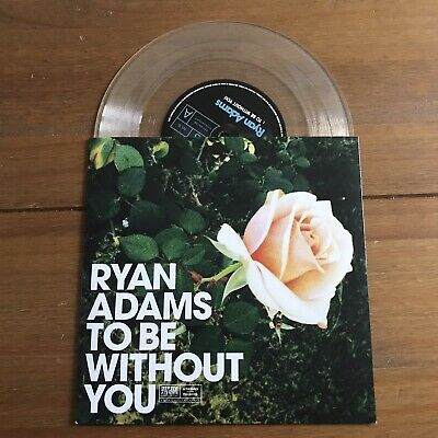 """Ryan Adams -  To Be Without You 7"""" Clear Vinyl"""