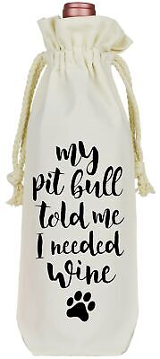 Pit Bull Told Me I Needed Wine Bag